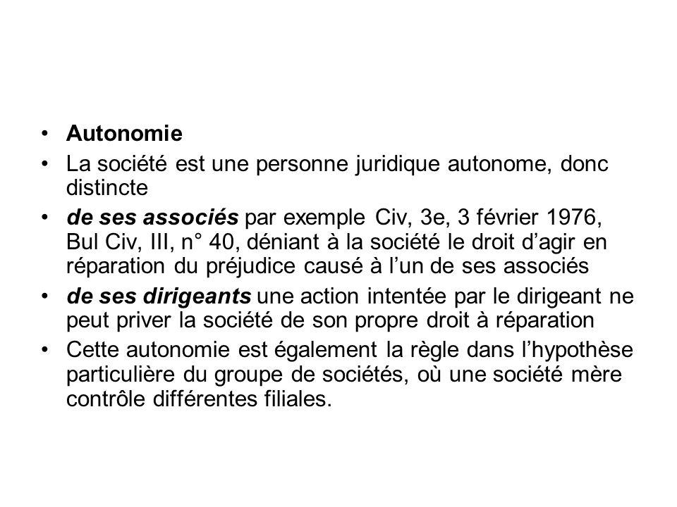 Autonomie La société est une personne juridique autonome, donc distincte.