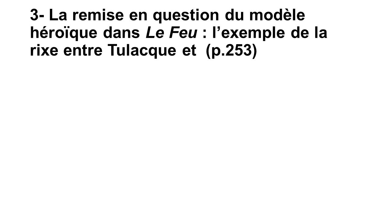 3- La remise en question du modèle héroïque dans Le Feu : l'exemple de la rixe entre Tulacque et (p.253)