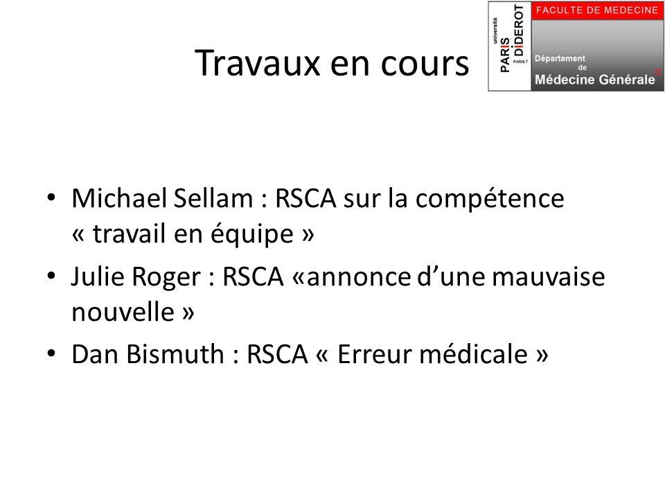 Travaux en cours Michael Sellam : RSCA sur la compétence « travail en équipe » Julie Roger : RSCA «annonce d'une mauvaise nouvelle »