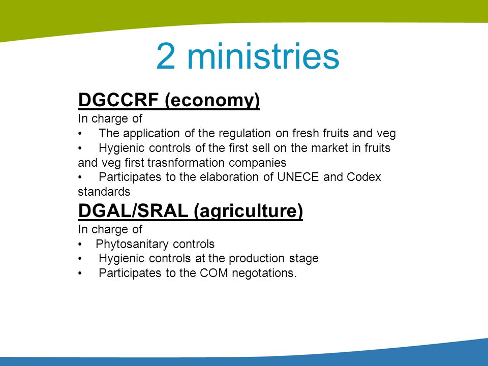 2 ministries DGCCRF (economy) DGAL/SRAL (agriculture) In charge of