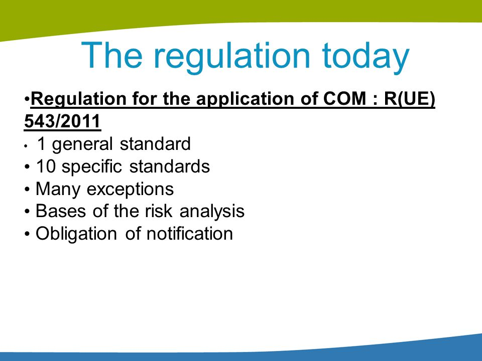 The regulation today Regulation for the application of COM : R(UE) 543/2011. 1 general standard. 10 specific standards.