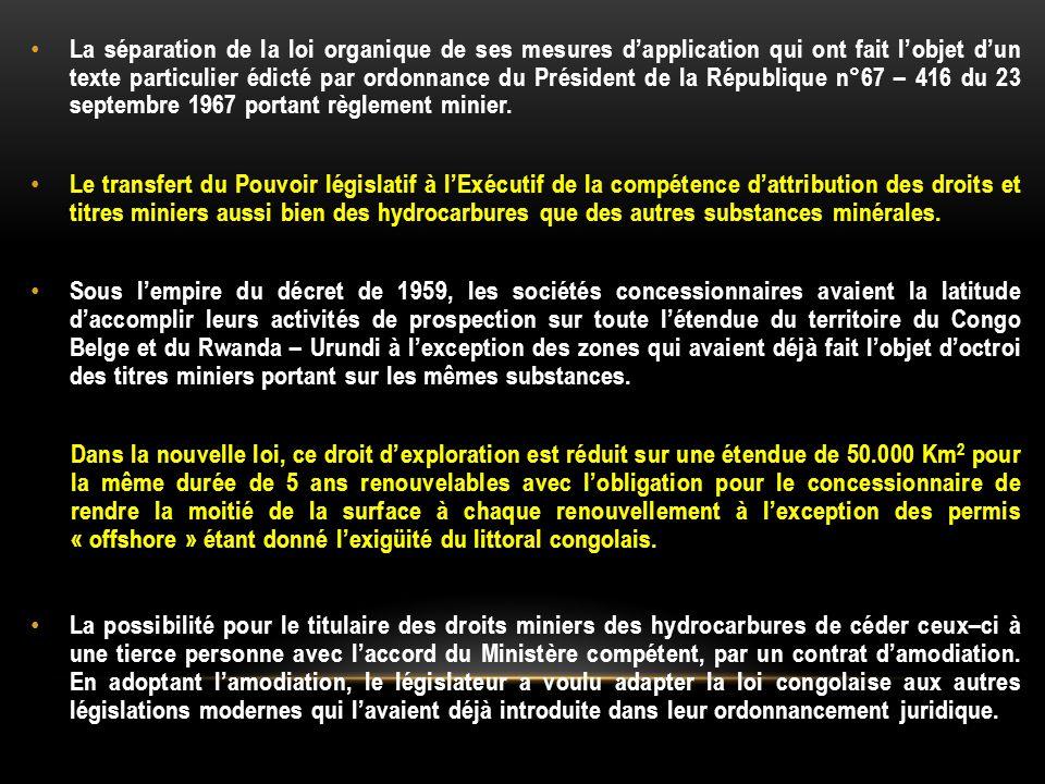 La séparation de la loi organique de ses mesures d'application qui ont fait l'objet d'un texte particulier édicté par ordonnance du Président de la République n°67 – 416 du 23 septembre 1967 portant règlement minier.