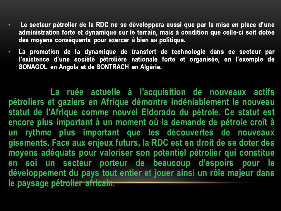 Le secteur pétrolier de la RDC ne se développera aussi que par la mise en place d'une administration forte et dynamique sur le terrain, mais à condition que celle-ci soit dotée des moyens conséquents pour exercer à bien sa politique.