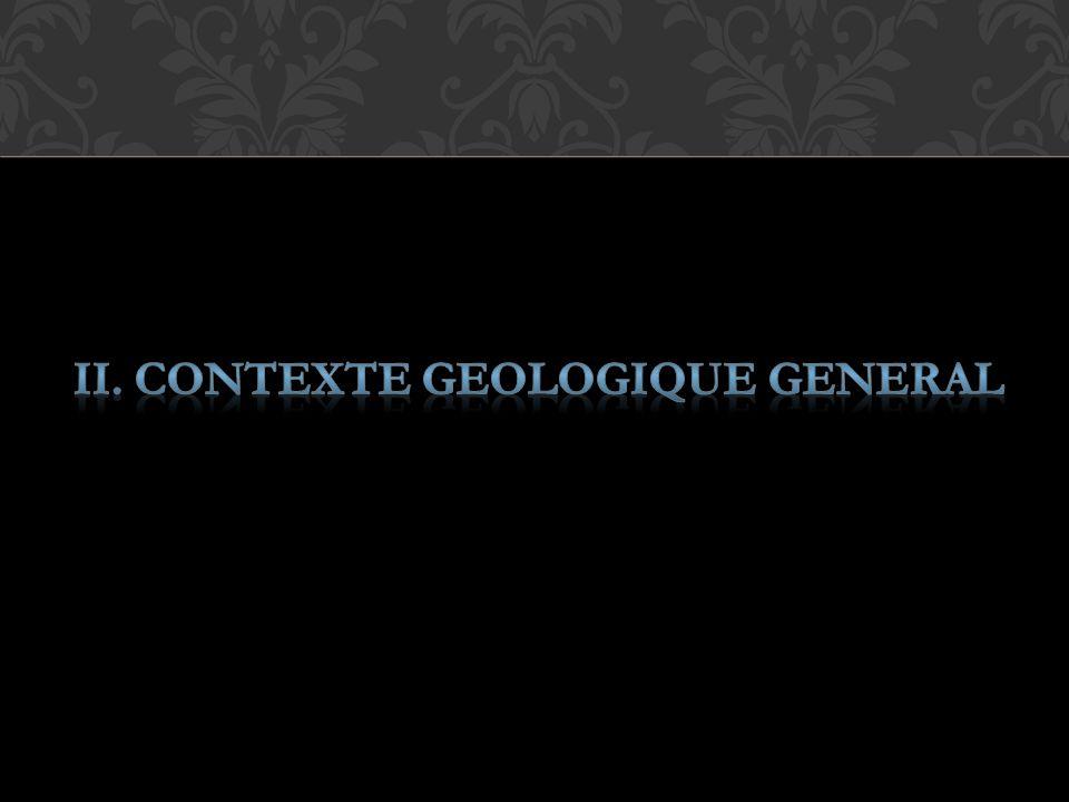 II. CONTEXTE GEOLOGIQUE GENERAL