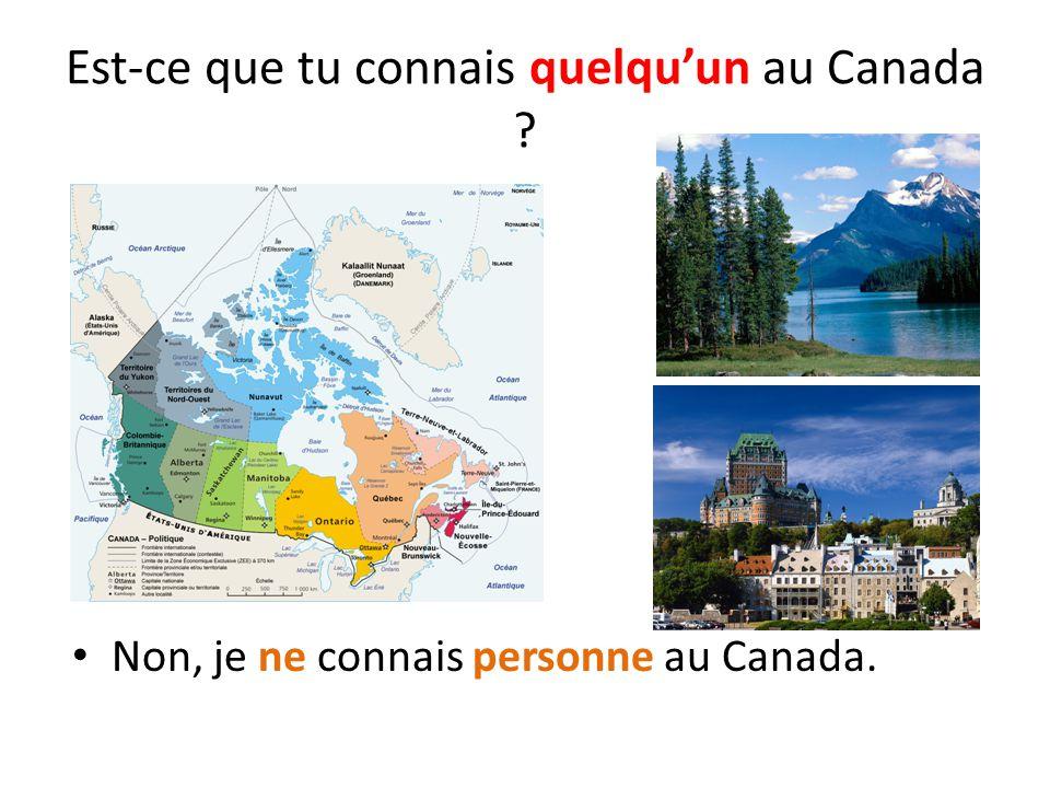 Est-ce que tu connais quelqu'un au Canada