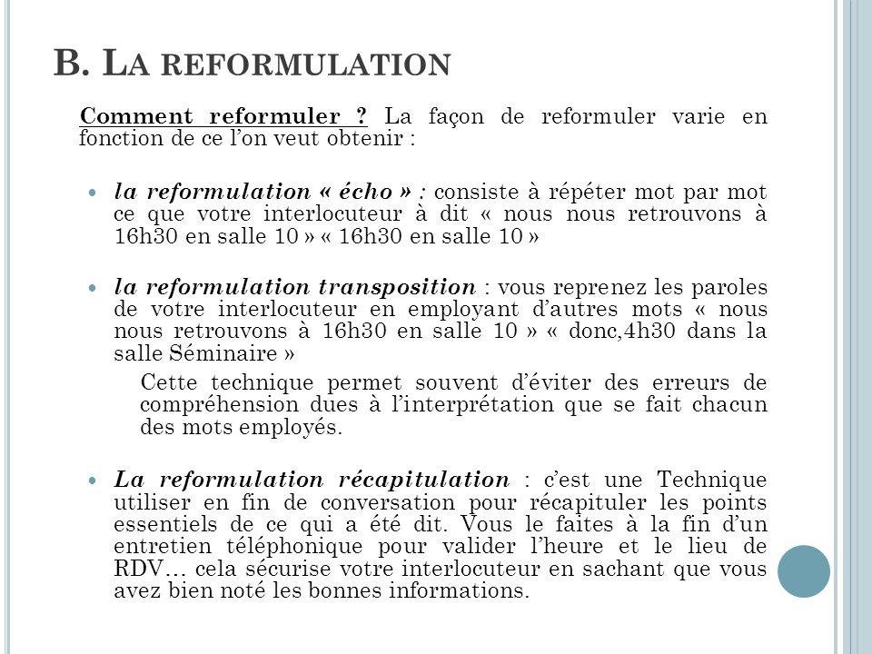 B. La reformulation Comment reformuler La façon de reformuler varie en fonction de ce l'on veut obtenir :
