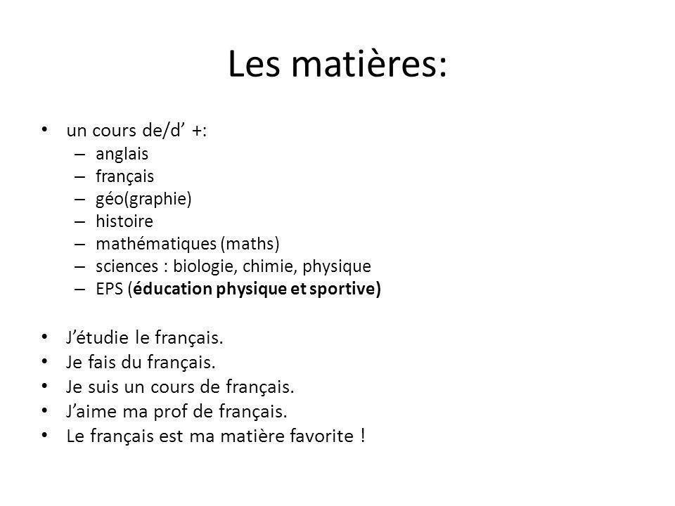 Les matières: un cours de/d' +: J'étudie le français.