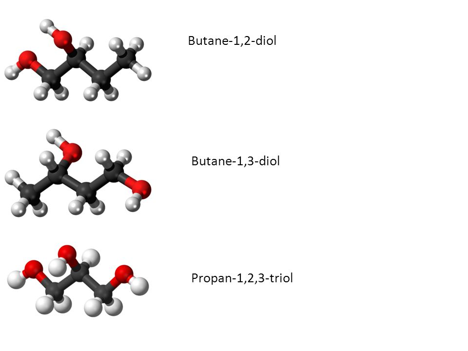 Butane-1,2-diol Butane-1,3-diol Propan-1,2,3-triol