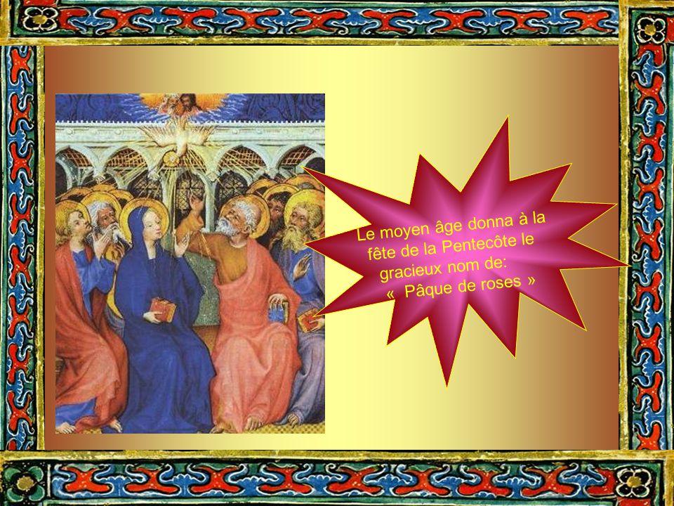 Le moyen âge donna à la fête de la Pentecôte le gracieux nom de: « Pâque de roses »