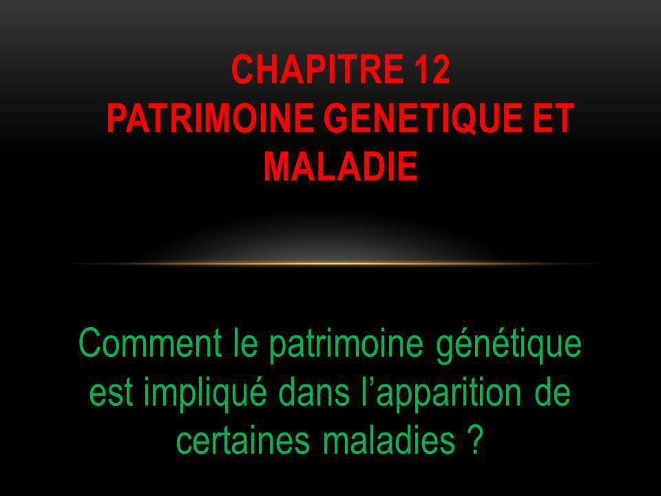 CHAPITRE 12 Patrimoine genetique et maladie
