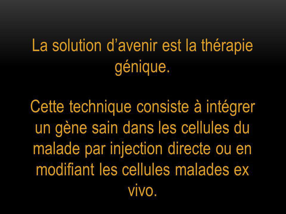 La solution d'avenir est la thérapie génique.