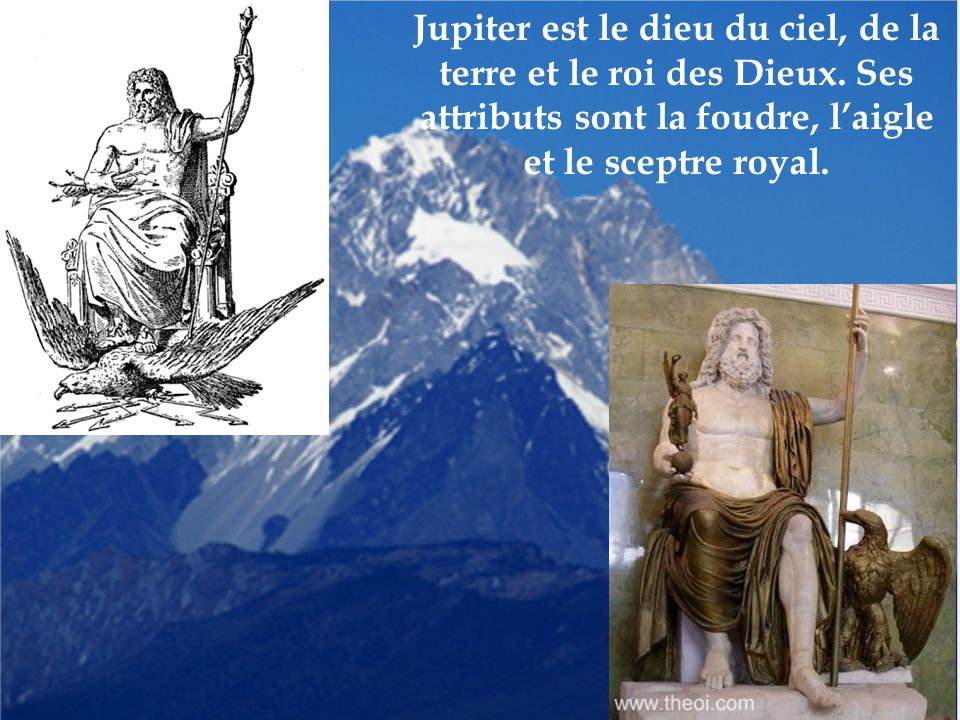 Jupiter est le dieu du ciel, de la terre et le roi des Dieux
