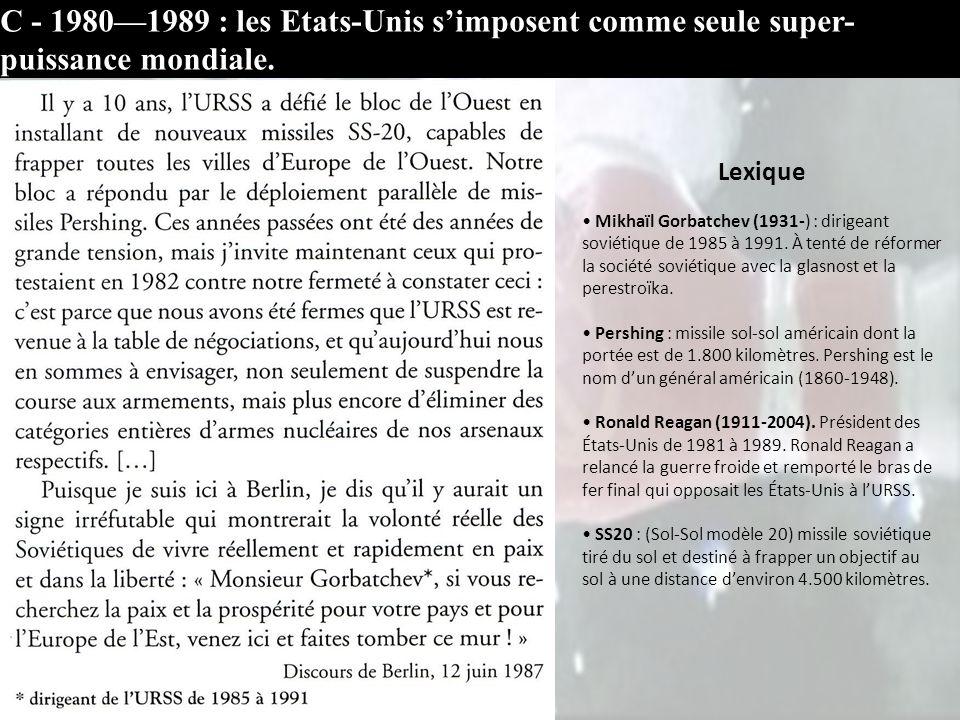 C - 1980—1989 : les Etats-Unis s'imposent comme seule super-puissance mondiale.