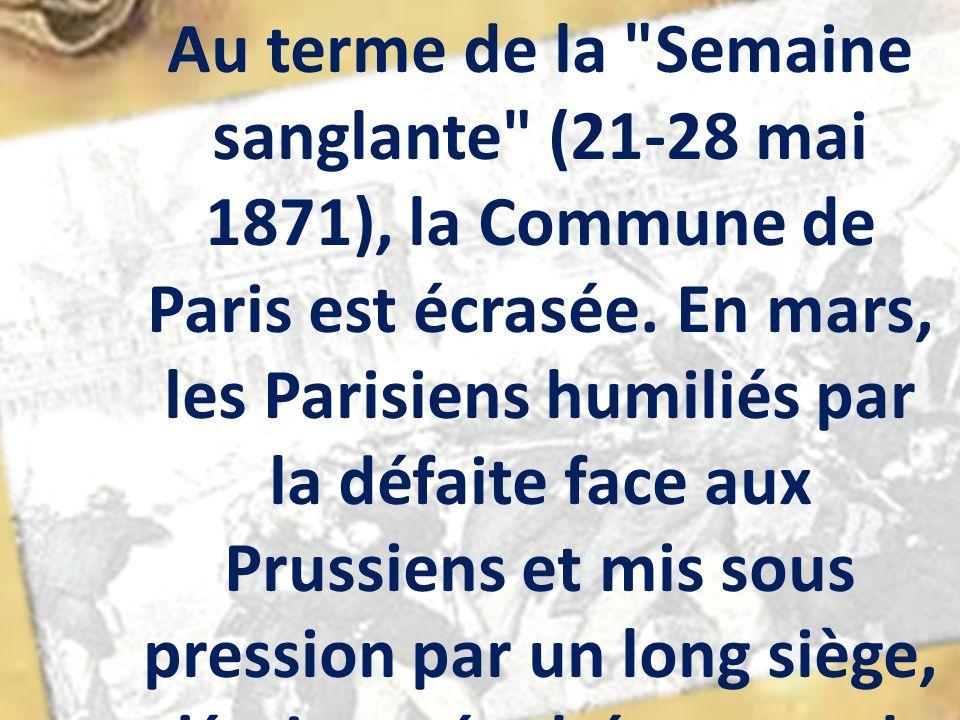 Au terme de la Semaine sanglante (21-28 mai 1871), la Commune de Paris est écrasée.