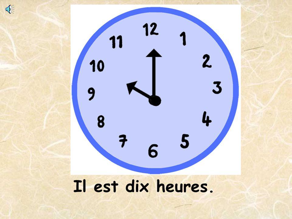 Il est dix heures.