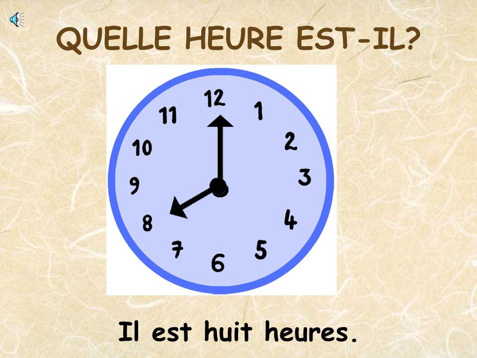 QUELLE HEURE EST-IL Il est huit heures.