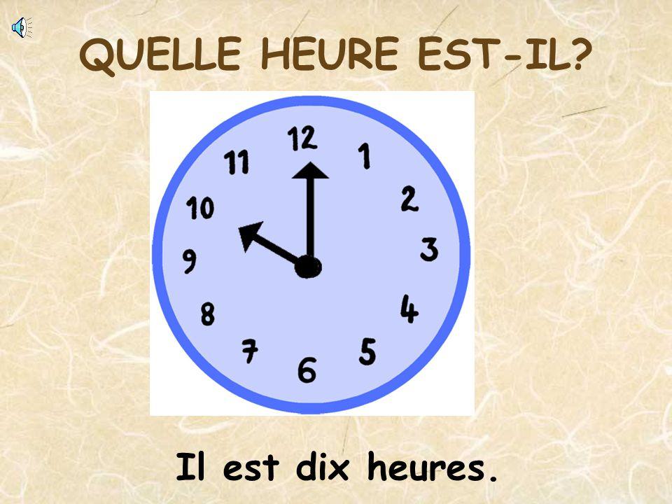 QUELLE HEURE EST-IL Il est dix heures.