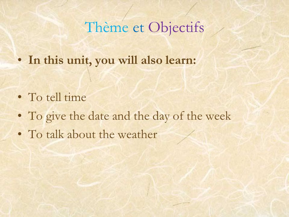 Thème et Objectifs In this unit, you will also learn: To tell time