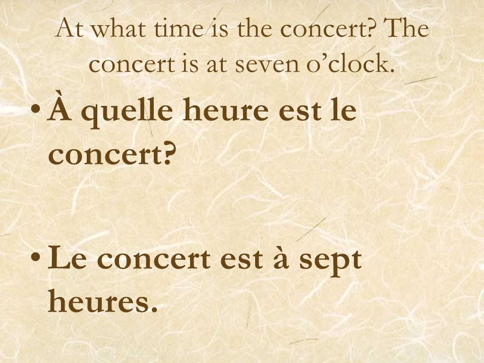 At what time is the concert The concert is at seven o'clock.