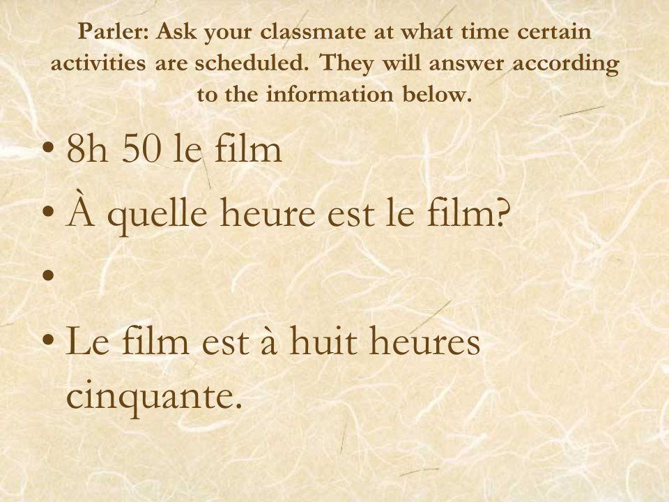 À quelle heure est le film Le film est à huit heures cinquante.
