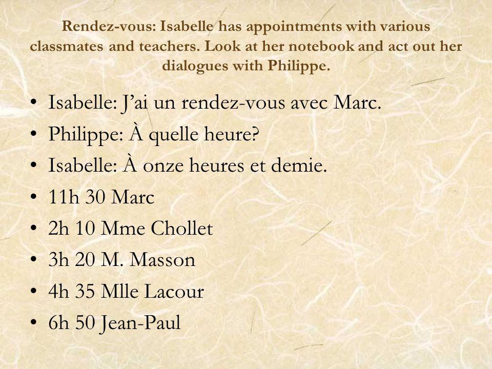 Isabelle: J'ai un rendez-vous avec Marc. Philippe: À quelle heure