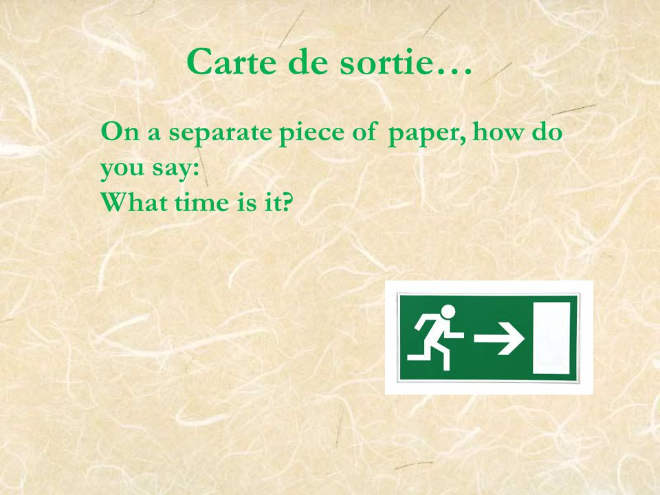 Carte de sortie… On a separate piece of paper, how do you say:
