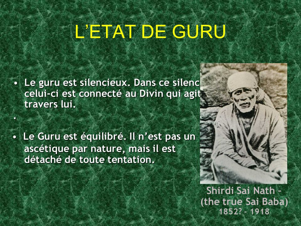 L'ETAT DE GURU Shirdi Sai Nath – (the true Sai Baba) 1852 - 1918.