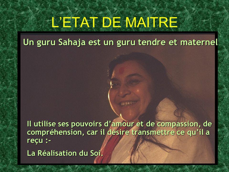 L'ETAT DE MAITRE Un guru Sahaja est un guru tendre et maternel