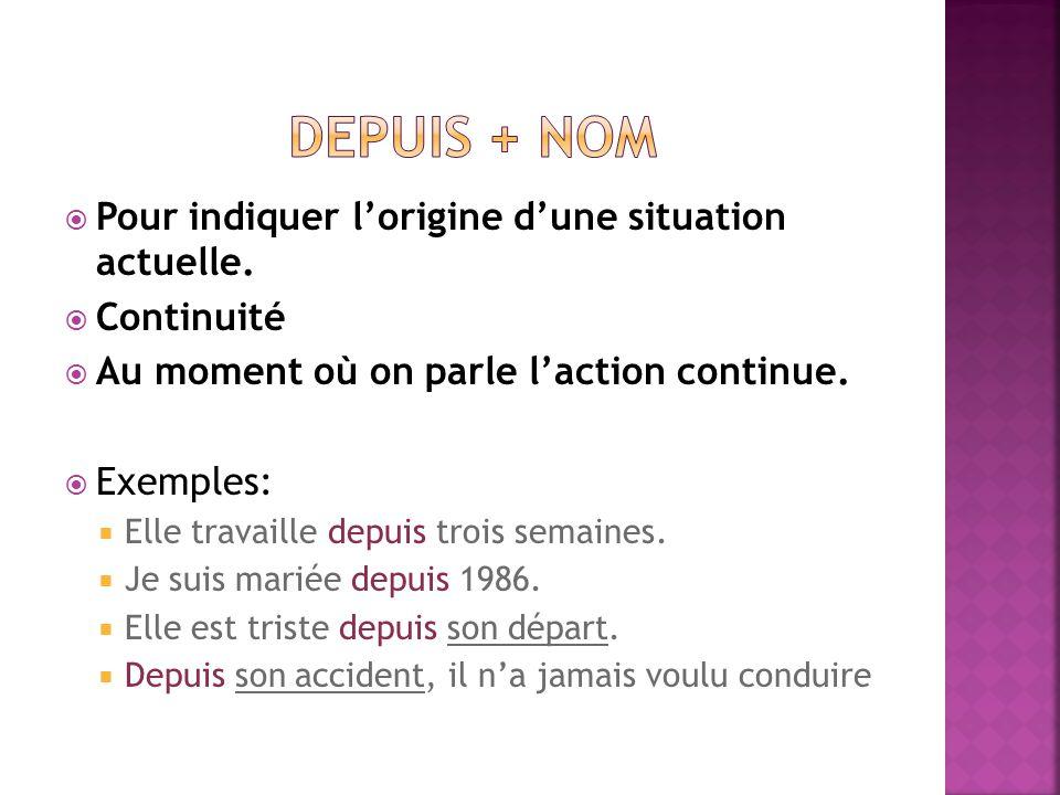 Depuis + nom Pour indiquer l'origine d'une situation actuelle.