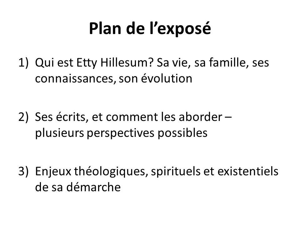 Plan de l'exposé Qui est Etty Hillesum Sa vie, sa famille, ses connaissances, son évolution.