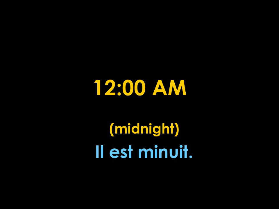 (midnight) Il est minuit.
