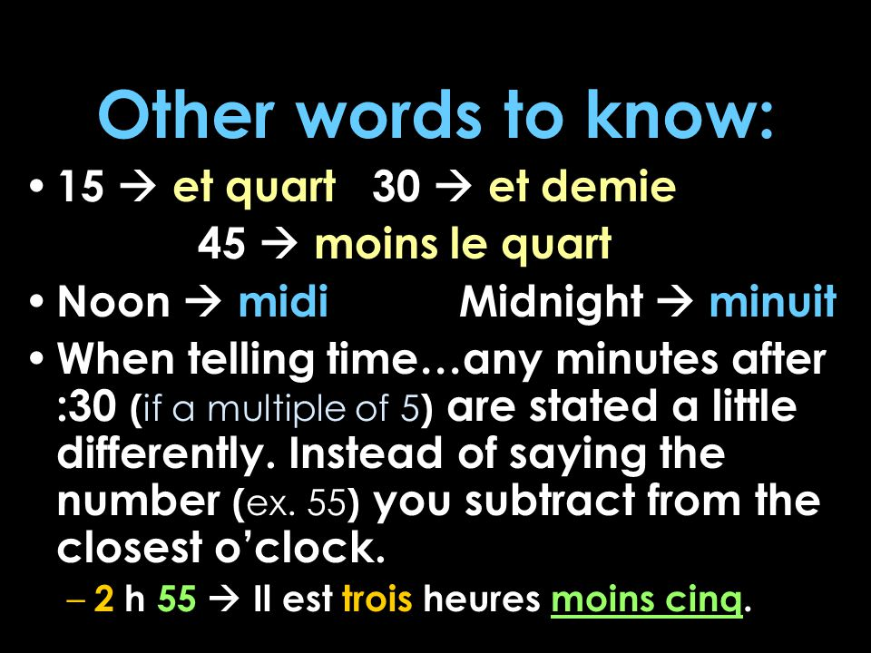 Other words to know: 15  et quart 30  et demie 45  moins le quart