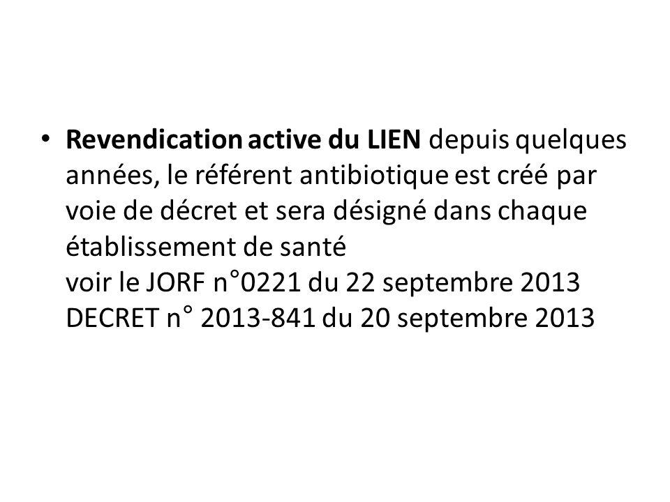 Revendication active du LIEN depuis quelques années, le référent antibiotique est créé par voie de décret et sera désigné dans chaque établissement de santé voir le JORF n°0221 du 22 septembre 2013 DECRET n° 2013-841 du 20 septembre 2013