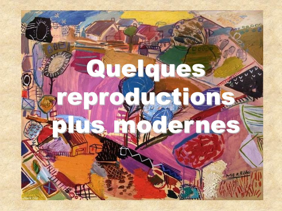 Quelques reproductions plus modernes