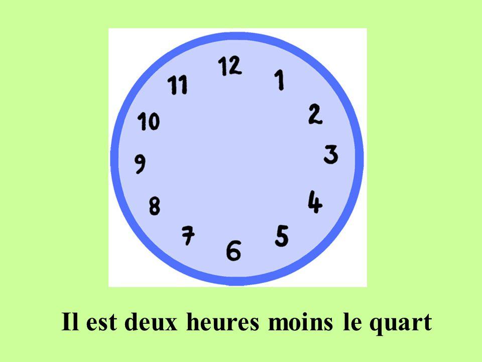 Il est deux heures moins le quart