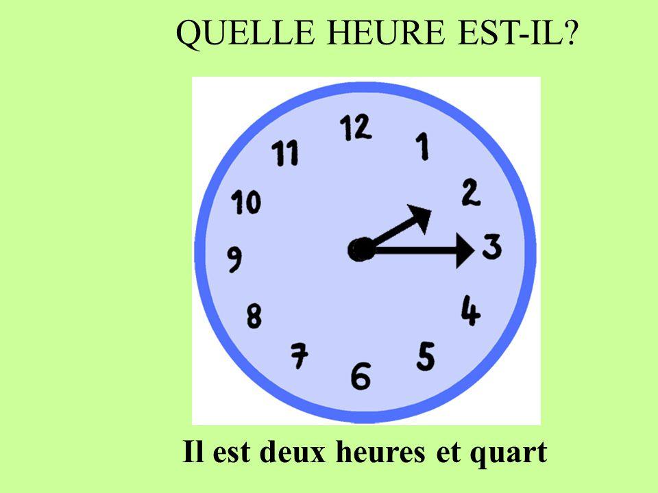QUELLE HEURE EST-IL Il est deux heures et quart