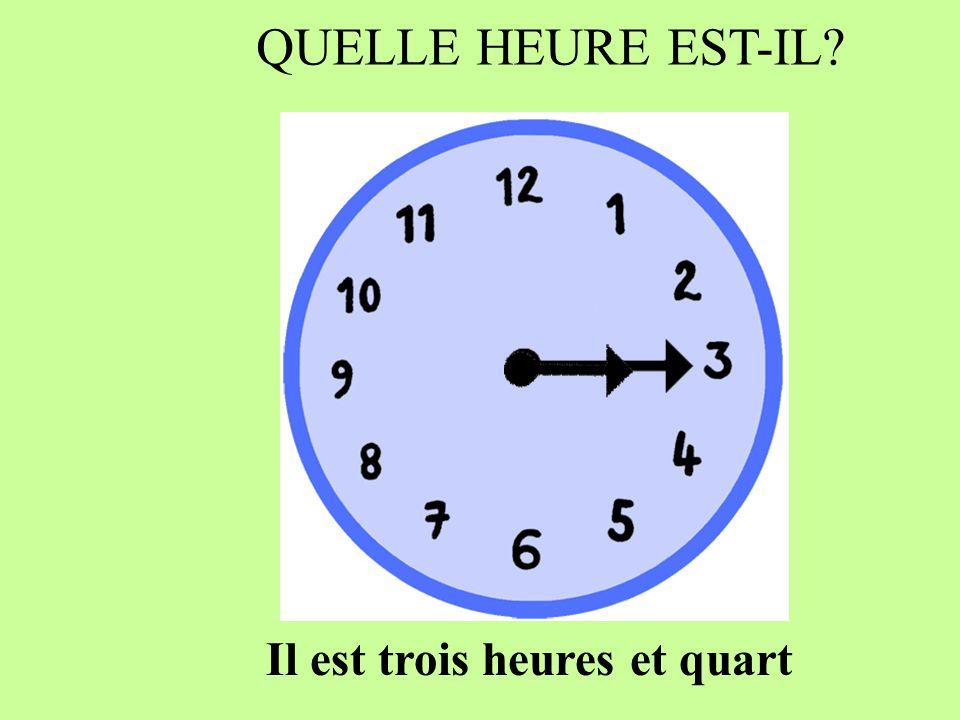 QUELLE HEURE EST-IL Il est trois heures et quart