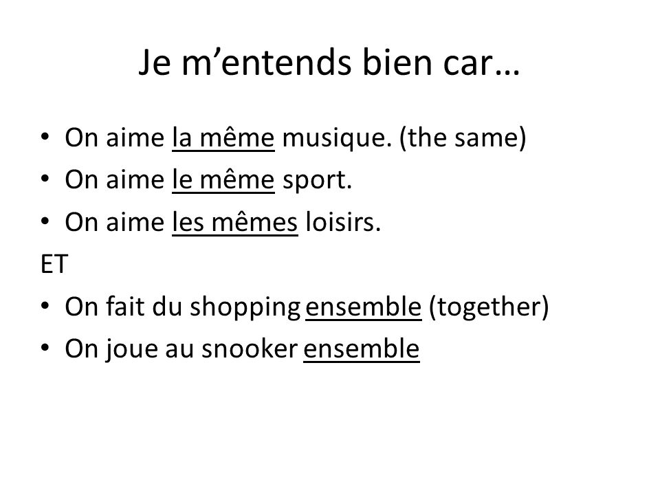 Je m'entends bien car… On aime la même musique. (the same)