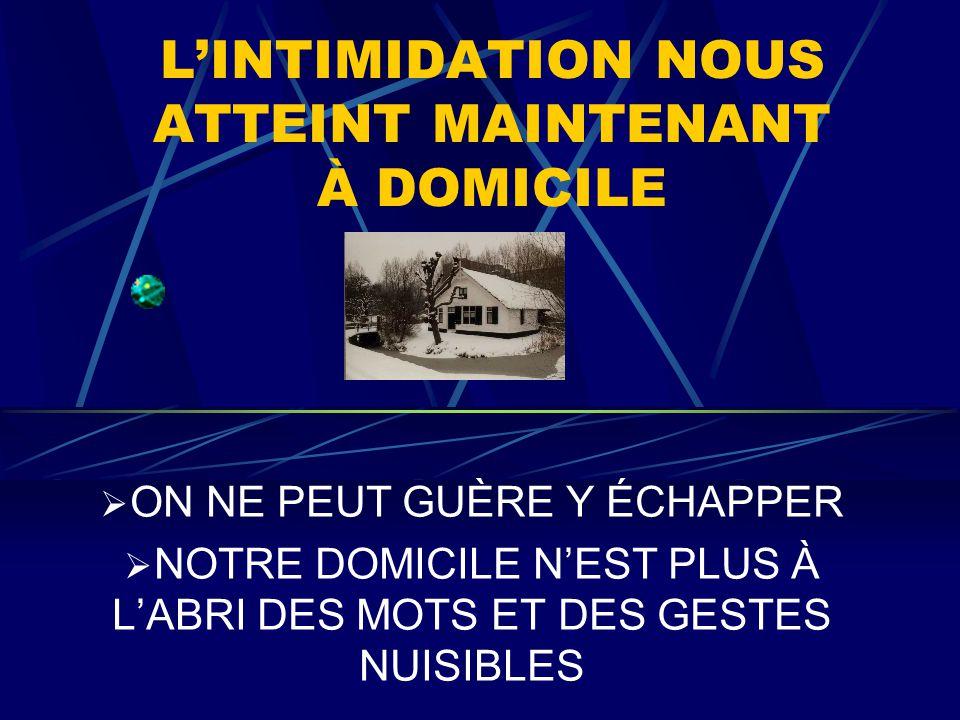 L'INTIMIDATION NOUS ATTEINT MAINTENANT À DOMICILE