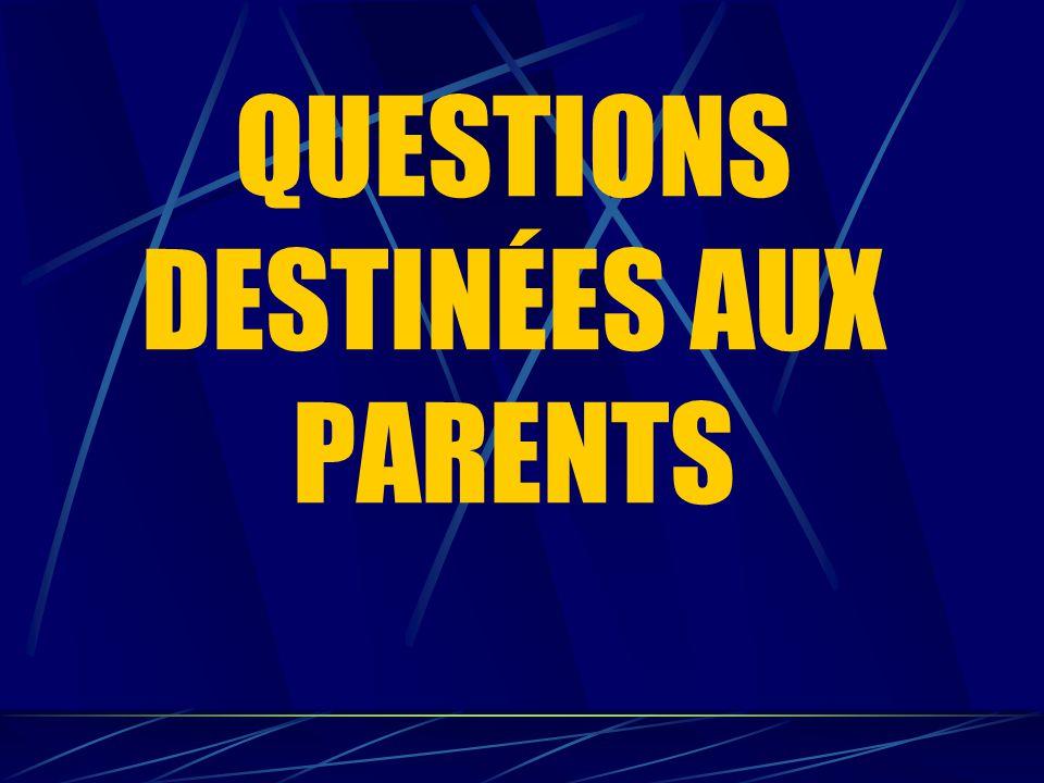 QUESTIONS DESTINÉES AUX PARENTS