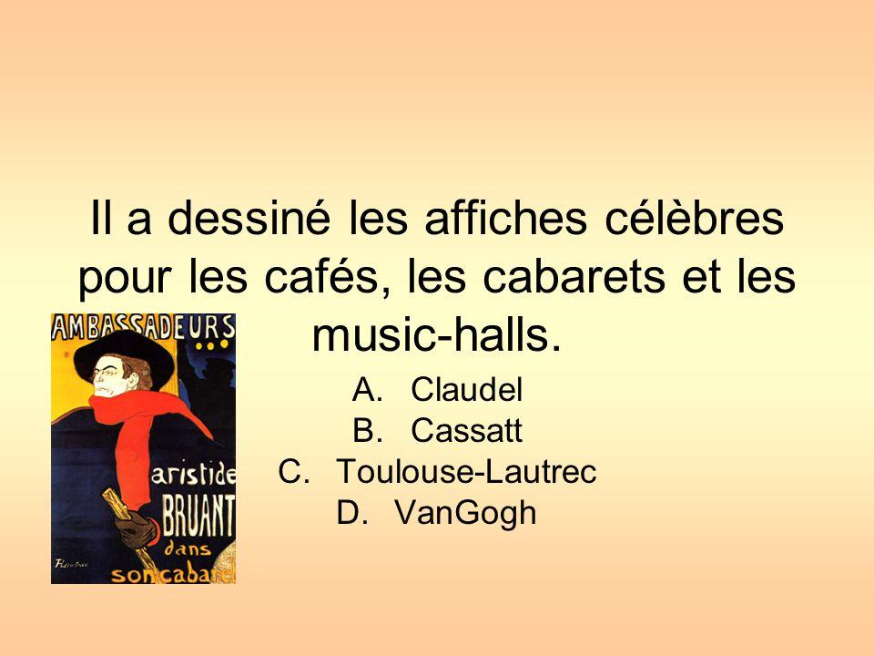 Claudel Cassatt Toulouse-Lautrec VanGogh