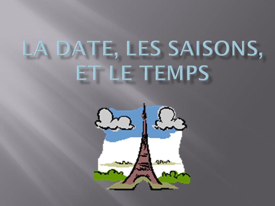 La date, les saisons, et le temps