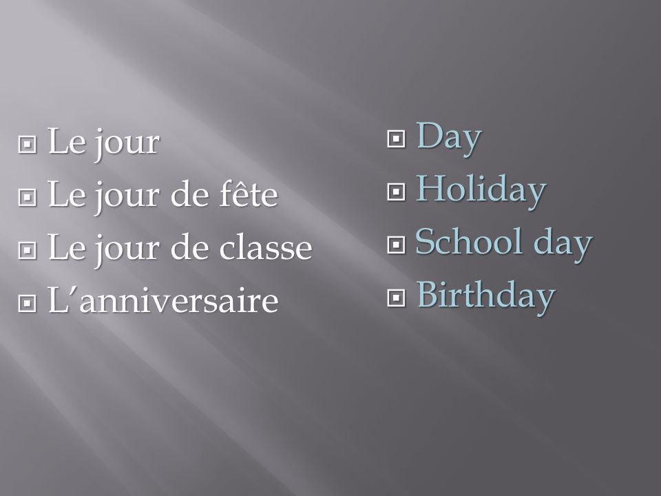 Day Holiday School day Birthday Le jour Le jour de fête Le jour de classe L'anniversaire