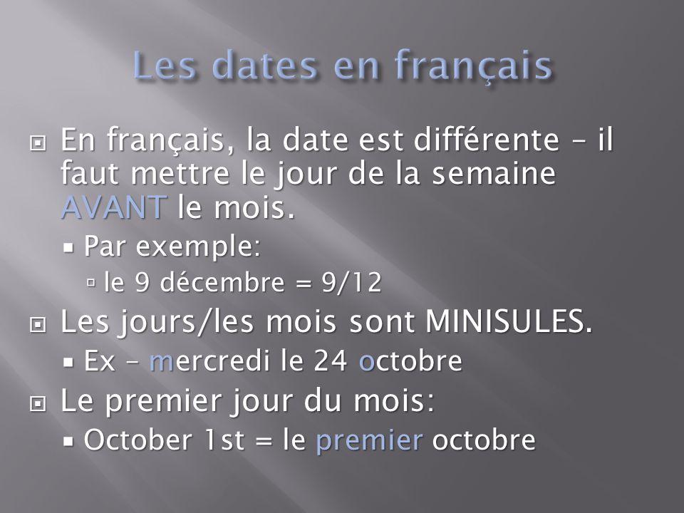 Les dates en français En français, la date est différente – il faut mettre le jour de la semaine AVANT le mois.