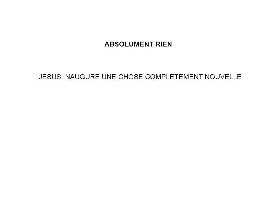 ABSOLUMENT RIEN JESUS INAUGURE UNE CHOSE COMPLETEMENT NOUVELLE