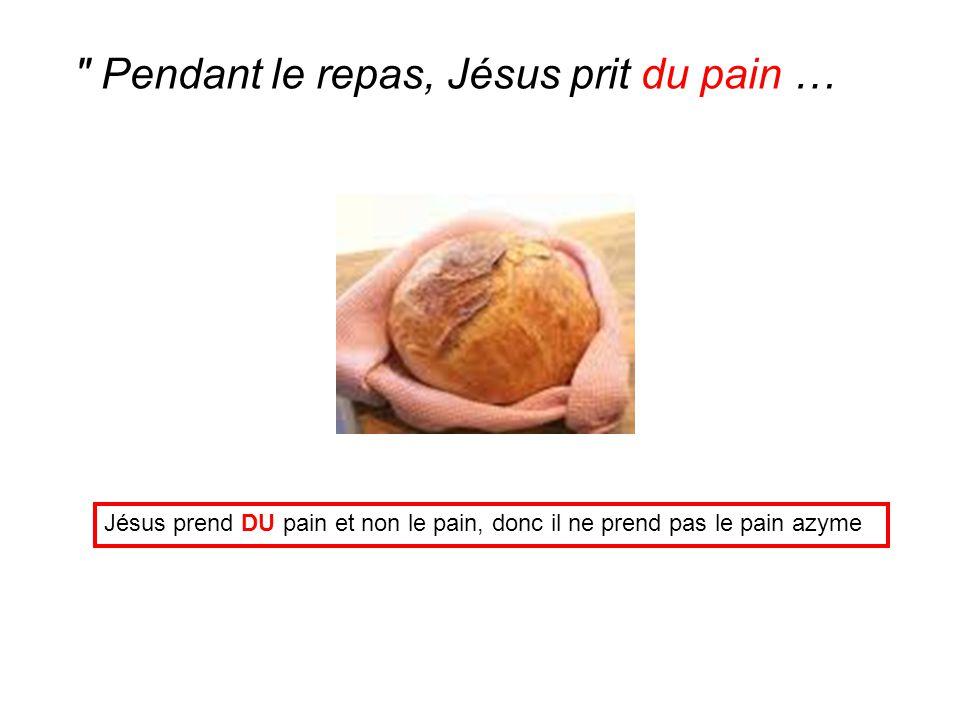 Pendant le repas, Jésus prit du pain …