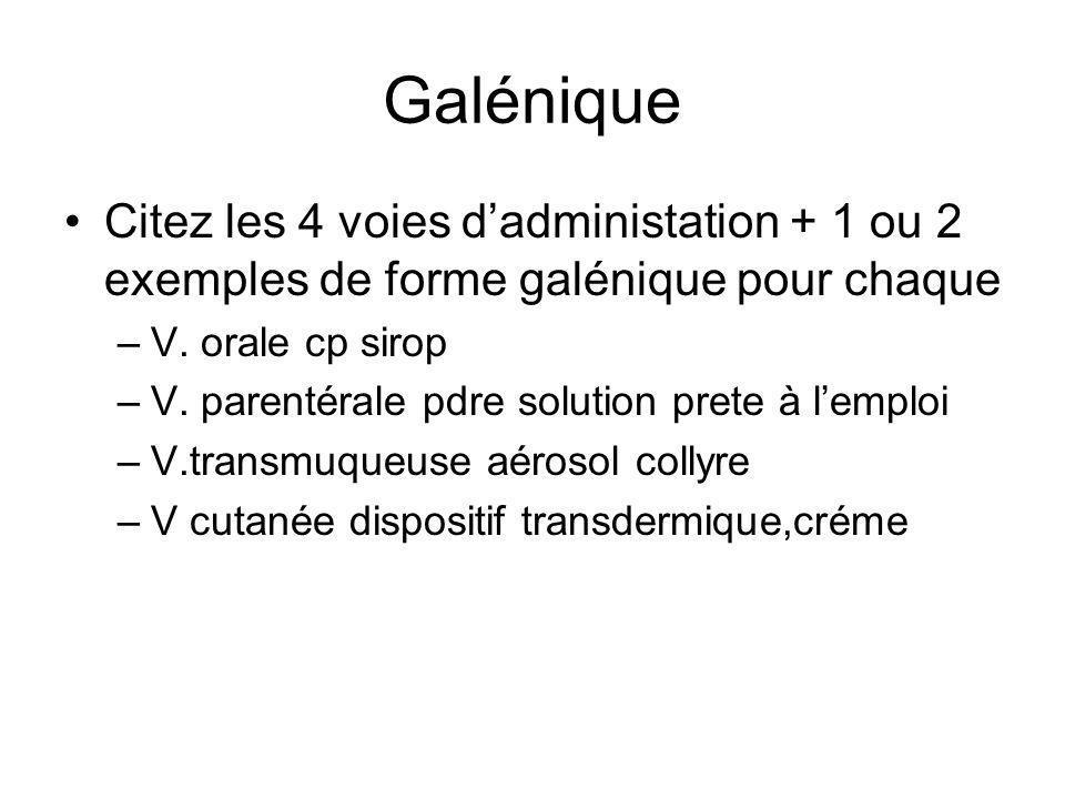 Galénique Citez les 4 voies d'administation + 1 ou 2 exemples de forme galénique pour chaque. V. orale cp sirop.