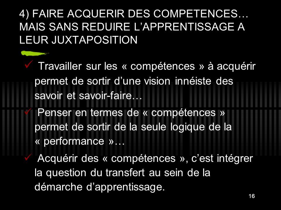 4) FAIRE ACQUERIR DES COMPETENCES… MAIS SANS REDUIRE L'APPRENTISSAGE A LEUR JUXTAPOSITION