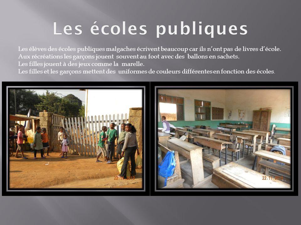 Les écoles publiques Les élèves des écoles publiques malgaches écrivent beaucoup car ils n'ont pas de livres d'école.
