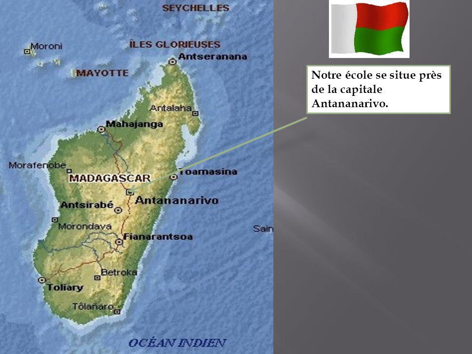 Notre école se situe près de la capitale Antananarivo.